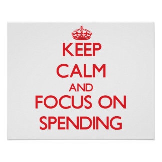 Keep Calm and focus on Spending Posters