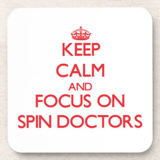 Keep Calm and focus on Spin Doctors Drink Coaster