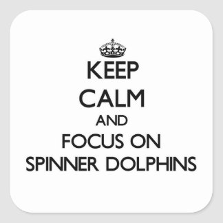 Keep calm and focus on Spinner Dolphins Square Stickers