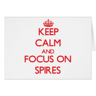 Keep Calm and focus on Spires Card