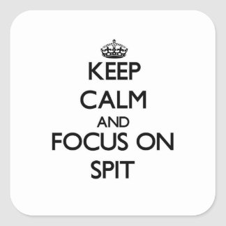 Keep Calm and focus on Spit Square Sticker