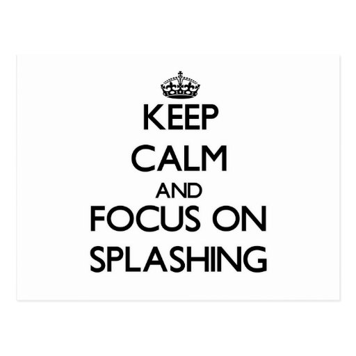 Keep Calm and focus on Splashing Post Cards