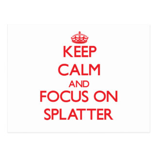 Keep Calm and focus on Splatter Post Card