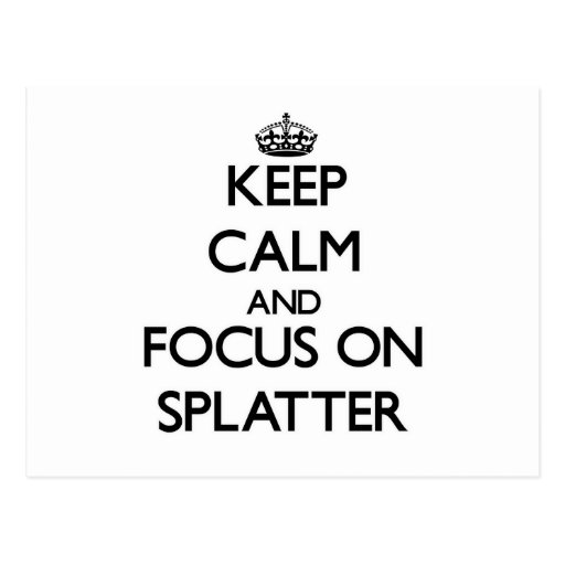 Keep Calm and focus on Splatter Post Cards