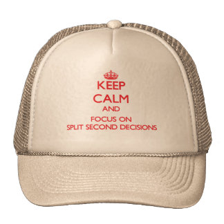 Keep Calm and focus on Split Second Decisions Hats