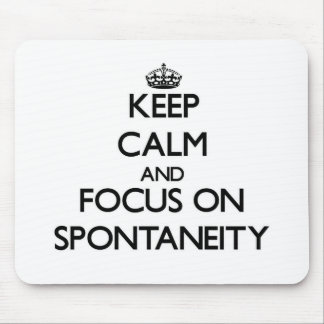 Keep Calm and focus on Spontaneity Mouse Pad