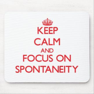 Keep Calm and focus on Spontaneity Mousepads