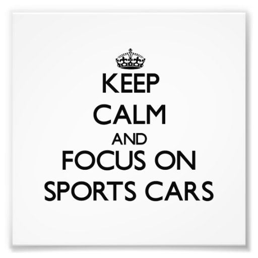 Keep Calm and focus on Sports Cars Photographic Print