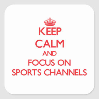 Keep Calm and focus on Sports Channels Square Sticker