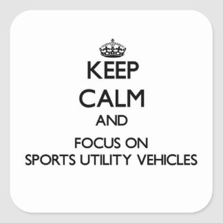 Keep Calm and focus on Sports Utility Vehicles Sticker