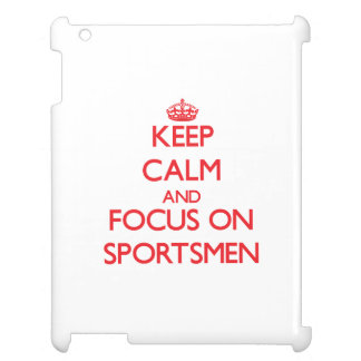 Keep Calm and focus on Sportsmen iPad Covers