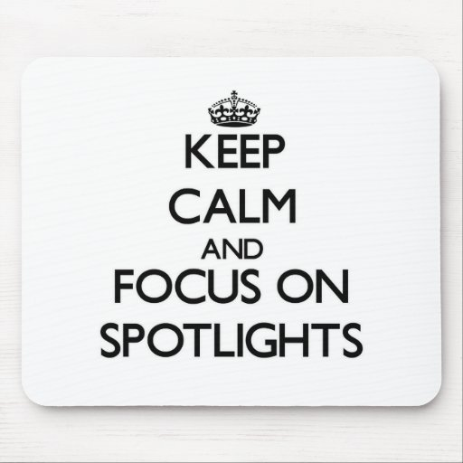 Keep Calm and focus on Spotlights Mouse Pads