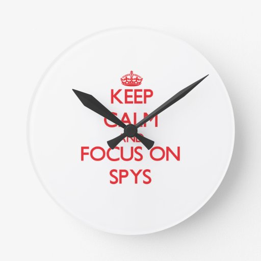 Keep Calm and focus on Spys Round Wall Clocks