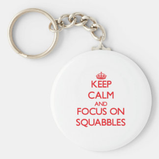 Keep Calm and focus on Squabbles Keychains