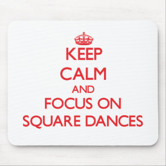 Keep Calm and focus on Square Dances Mouse Pad
