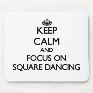 Keep Calm and focus on Square Dancing Mouse Pad