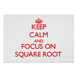 Keep Calm and focus on Square Root Print