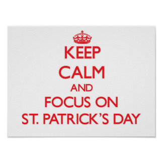Keep Calm and focus on St Patrick S Day Posters