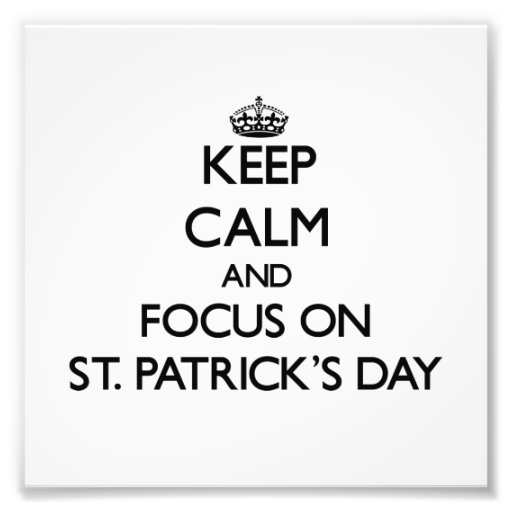 Keep Calm and focus on St. Patrick'S Day Photo Art