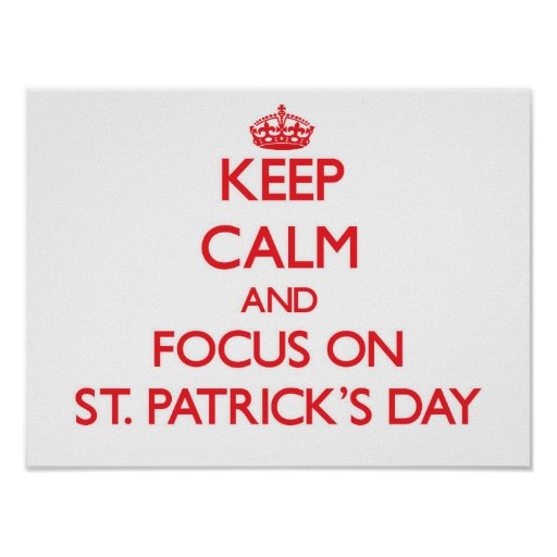 Keep Calm and focus on St. Patrick'S Day Posters