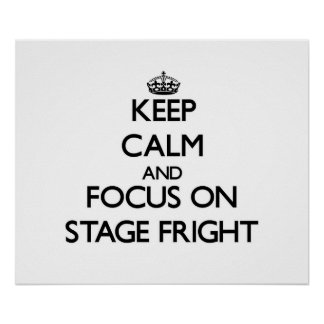 Keep Calm and focus on Stage Fright Posters