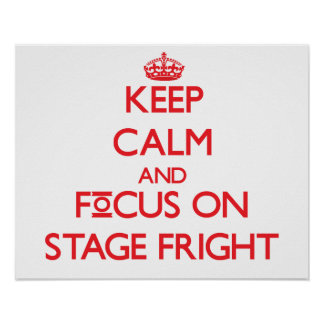 Keep Calm and focus on Stage Fright Print