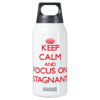 Keep Calm and focus on Stagnant