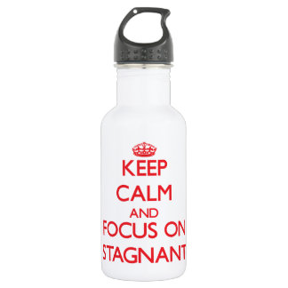 Keep Calm and focus on Stagnant 532 Ml Water Bottle