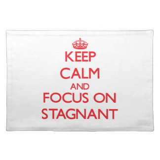 Keep Calm and focus on Stagnant Place Mats