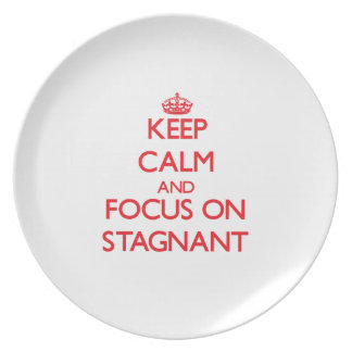 Keep Calm and focus on Stagnant Plates