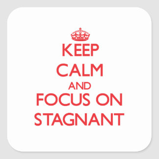 Keep Calm and focus on Stagnant Square Sticker