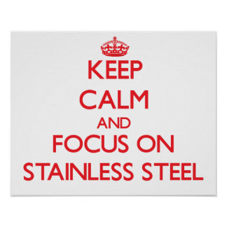 Keep Calm and focus on Stainless Steel Poster