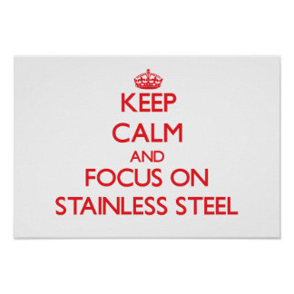 Keep Calm and focus on Stainless Steel Posters