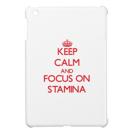 Keep Calm and focus on Stamina Case For The iPad Mini