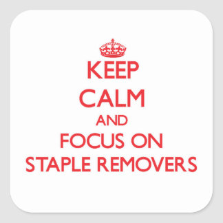Keep Calm and focus on Staple Removers Square Sticker