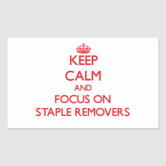 Keep Calm and focus on Staple Removers Rectangular Sticker