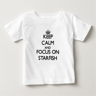 Keep Calm and focus on Starfish Baby T-Shirt