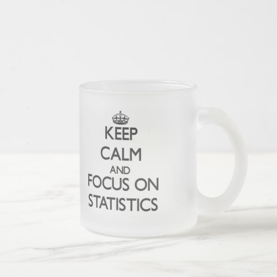 Keep Calm and focus on Statistics Frosted Glass