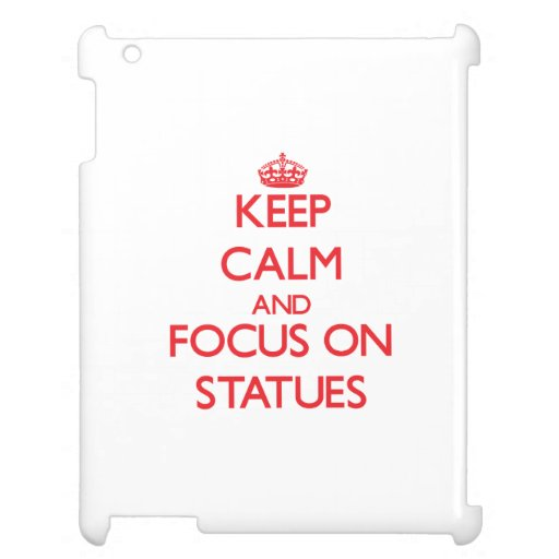 Keep Calm and focus on Statues Case For The iPad