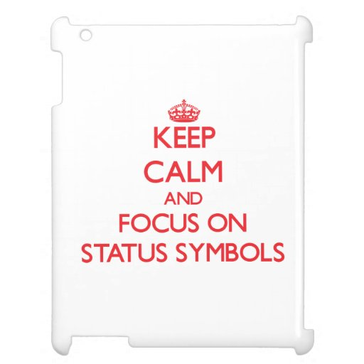 Keep Calm and focus on Status Symbols Cover For The iPad 2 3 4