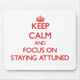 Keep calm and focus on STAYING ATTUNED Mouse Pad