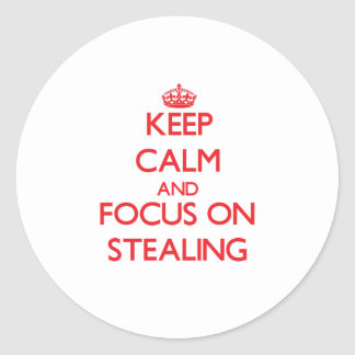 Keep Calm and focus on Stealing Round Sticker