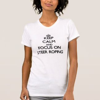 Keep Calm and focus on Steer Roping Tee Shirt