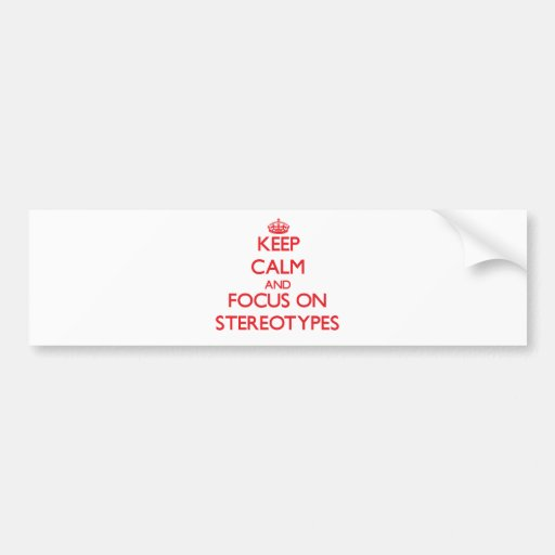 Keep Calm and focus on Stereotypes Bumper Stickers