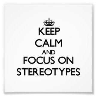 Keep Calm and focus on Stereotypes Photograph
