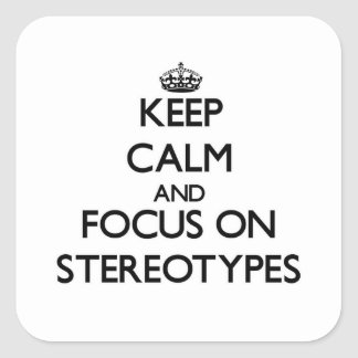 Keep Calm and focus on Stereotypes Square Sticker