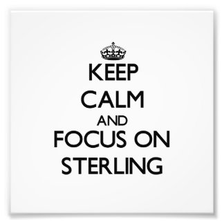 Keep Calm and focus on Sterling Photo