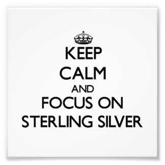 Keep Calm and focus on Sterling Silver Photo Art