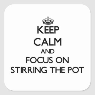 Keep Calm and focus on Stirring The Pot Square Sticker