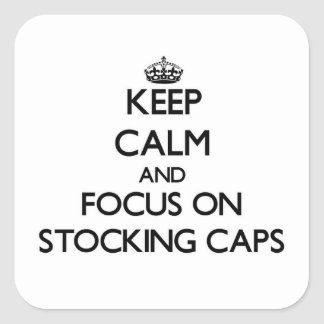 Keep Calm and focus on Stocking Caps Square Sticker